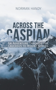Across the Caspian: An Adventure Through