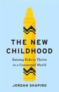 The New Childhood: Raising kids to thrive in a digitally co