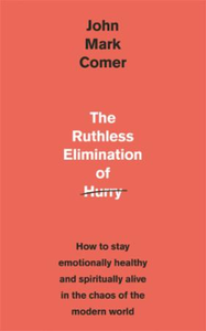 The Ruthless Elimination of Hurry: How to stay emotionally healthy and spir