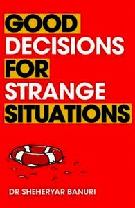 Good Decisions for Strange Situations: A guide to making the right choices in t