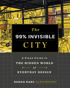 The 99% Invisible City: A Field Guide to the Hidden World of Eve