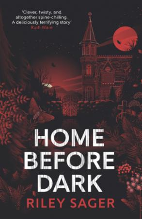 Home Before Dark: 'Clever, twisty, spine-chilling' Ruth Wa