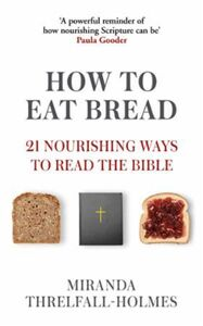 How to Eat Bread: 21 Nourishing Ways to Read the Bible