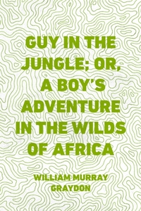 Guy in the Jungle; Or, A Boy's Adventure