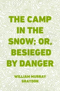 Camp in the Snow; Or, Besieged by Danger