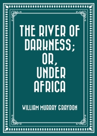 River of Darkness; Or, Under Africa