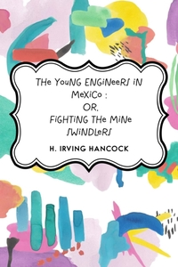 Young Engineers in Mexico : Or, Fighting