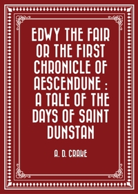 Edwy the Fair or the First Chronicle of