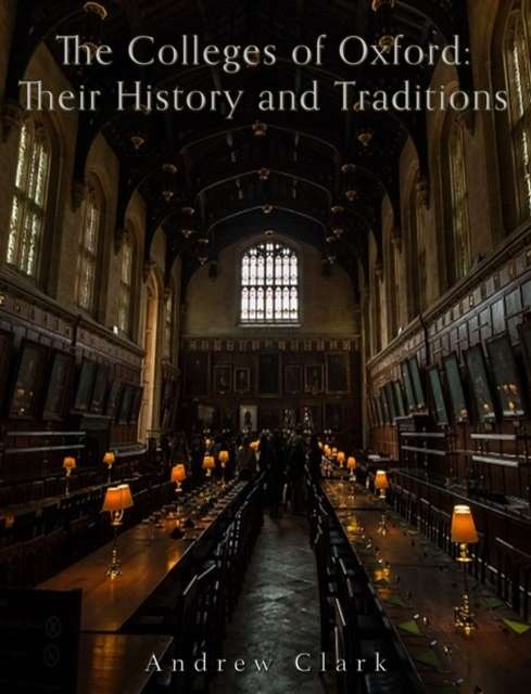Colleges of Oxford: Their History and Tr