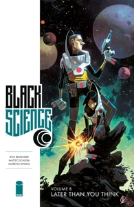 Black Science Volume 8: Later Than You T