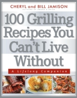 100 Grilling Recipes You Can't Live With