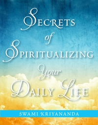 Secrets of Spiritualizing Your Daily Lif