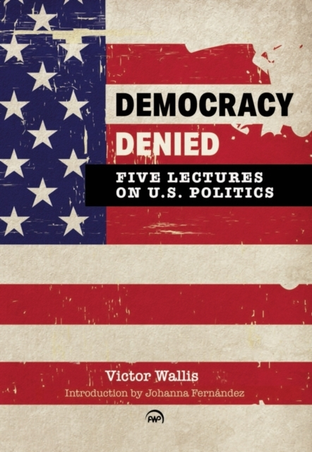 Democracy Denied: Five Lectures On US Po
