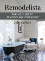 Remodelista: The A-Z Guide to Remodeling