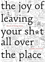 The Joy of Leaving Your Sh*t All Over th