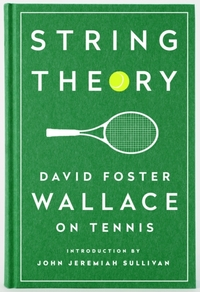 String Theory: David Foster Wallace On T