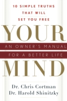 YOUR MIND : AN OWNERS MANUAL FOR A BETTE