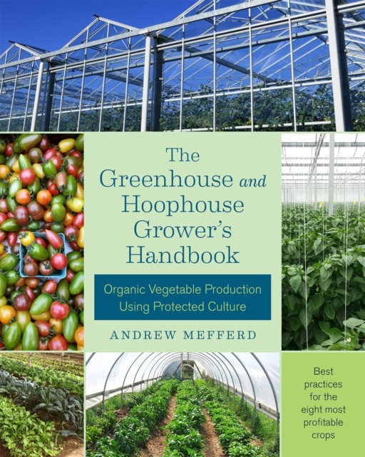 The Greenhouse and Hoophouse Grower's Ha