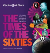 New York Times The Times of the Sixties: The Culture, Politics, and Personalities