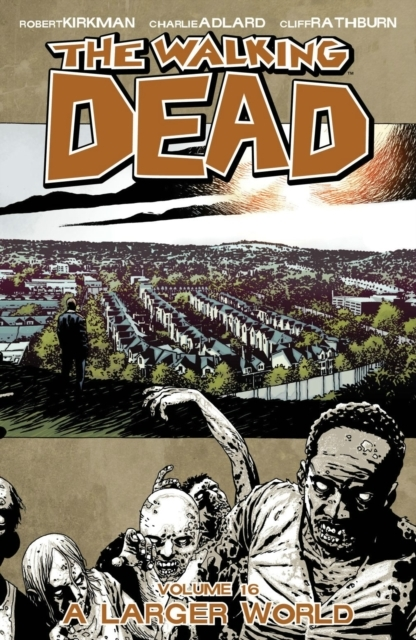 The Walking Dead Volume 16: A Larger Wor