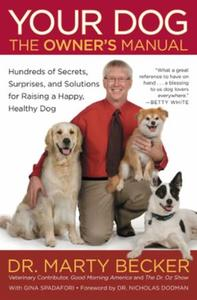 Your Dog: The Owner's Manual: Hundreds of Secrets, Surprises, and Solu