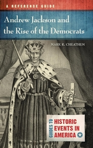 Andrew Jackson and the Rise of the Democ