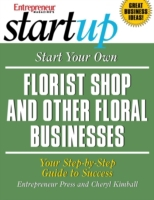 Start Your Own Florist Shop and Other Fl