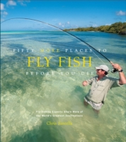 Fifty More Places to Fly Fish Before You