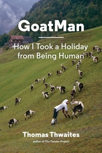 Goatman How I Took a Holiday from Being