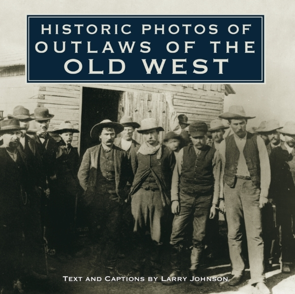 Historic Photos of Outlaws of the Old We
