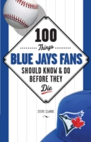 100 Things Blue Jays Fans Should Know &