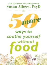 50 More Ways to Soothe Yourself Without