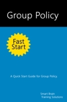 Group Policy Fast Start: A Quick Start G