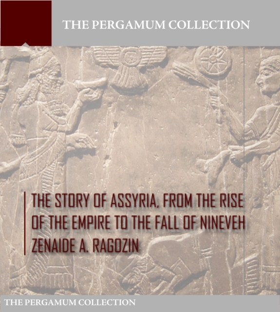 Story of Assyria, from the Rise of the E