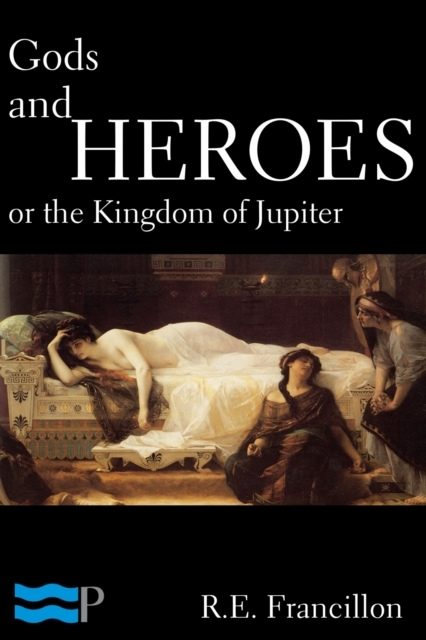 Gods and Heroes, or the Kingdom of Jupit