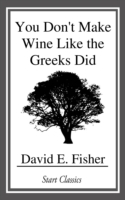 You Don't Make Wine Like the Greeks Did