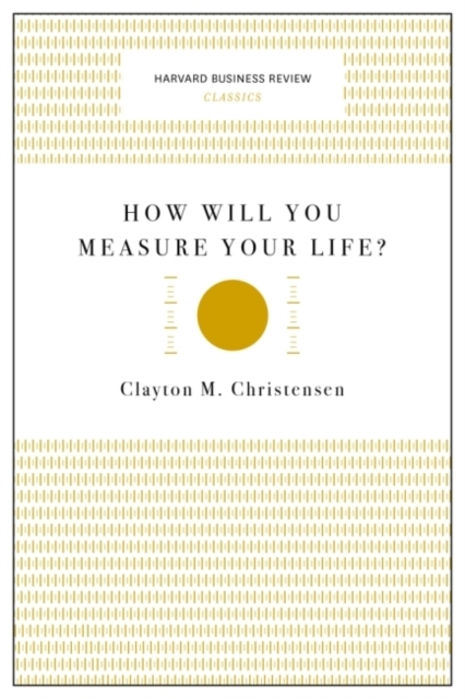 How Will You Measure Your Life? (Harvard