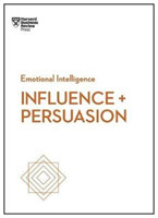 Influence and Persuasion (HBR Emotional