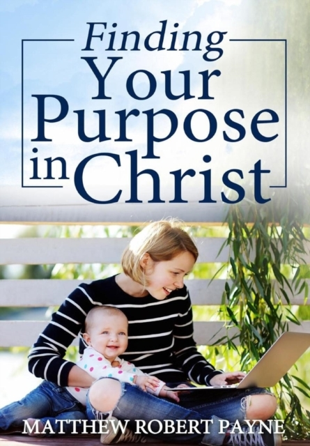 Finding Your Purpose in Christ