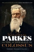 Sir Henry Parkes: The Australian Colossu