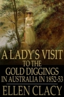 Lady's Visit to the Gold Diggings in Aus