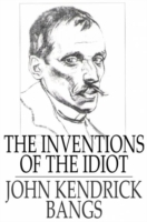 Inventions of the Idiot