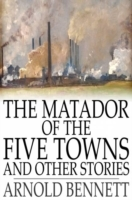 Matador of the Five Towns and Other Stor