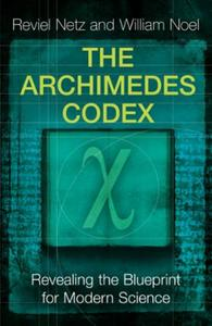 The Archimedes Codex: Revealing The Secrets Of The World's Gre