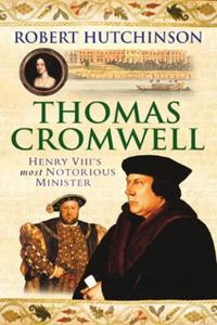 Thomas Cromwell: The Rise And Fall Of Henry VIII's Most N