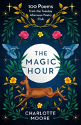 The Magic Hour: 100 Poems from the Tuesday Afternoon Poe