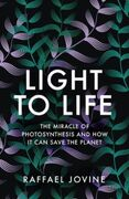 Light to Life: The miracle of photosynthesis and how it