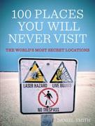 100 Places You Will Never Visit