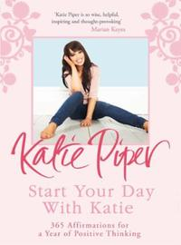 Start Your Day With Katie: 365 Affirmations for a Year of Positive