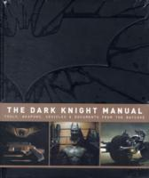 The Dark Knight Manual: Tools, Weapons,